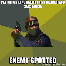 Pag meron kang nakita na me dalang tabo sa Estancia Enemy Spotted ... via Relatably.com