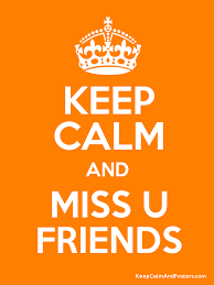 keep calm and miss u friends poster
