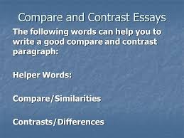 compare and contrast essays block arrangement introduction in  3 compare and contrast essays the following words can help you to write a good compare and contrast paragraph helper words compare similaritiescontrasts