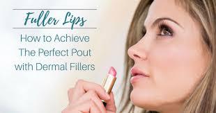 fuller lips how dermal fillers can