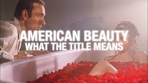 american beauty what the title means video essay american beauty what the title means video essay