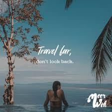 Travel Far Dont Look Back Quotes Lebensweisheiten Sprüche