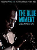 The Blue Moment: <b>Miles Davis's Kind</b> of Blue and the Remaking of ...