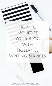 how to monetize your blog lance writing services amy  how to monetize your blog lance writing services amy howard social
