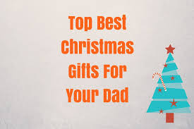your dad gift ideas for father 2019