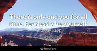 Time For Yourself Quotes Best Of There Is Only One You For All Time Fearlessly Be Yourself
