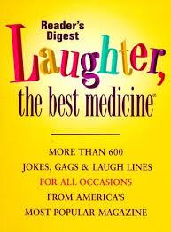 laughter the best medicine a laughoutloud collection of our  laughter the best medicine a laughoutloud collection of our funniest jokes quotes stories cartoons readers digest reader s digest editors