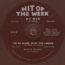 Morton Downey And Orchestra – My Mom / I'm So Alone With The Crowd  (Flexi-disc) - Discogs