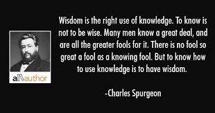Charles Spurgeon Quotes Extraordinary Wisdom Is The Right Use Of Knowledge To Quote