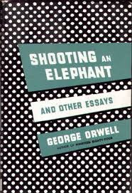 george orwell shooting an elephant essay shooting an elephant george orwell shooting an elephant and other essays publisher the first edition in usa front cover