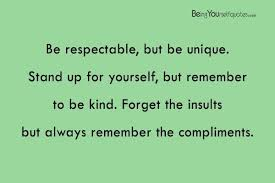 Quotes To Stand Up For Yourself Best of Be Respectable But Be Unique Stand Up For Yourself Being Yourself