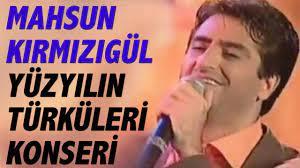 Mahsun Kırmızıgül - Yüzyılın Türküleri Konseri - YouTube