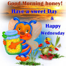 Good Morning Honey Happy Wednesday Quotes Good Morning Honey