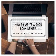 How To Write A Good Book Review How To Write A Good Book Review When You Dont Like The