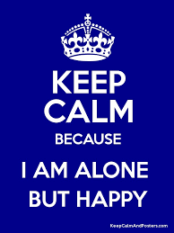 keep calm because i am alone but happy poster