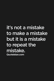 It's Not A Mistake To Make A Mistake But It Is A Mistake To Repeat Gorgeous Mistake Quotes