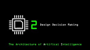 Part 2 Design The Architecture Of Artificial Intelligence Part 2 Design Decision Making