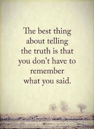 Truth Quotes Classy Quotes The Best Thing About Telling The Truth Is That You Don't Have