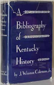 A Bibliography Of Kentucky History By J Winston Coleman Jr On Black Swan Books