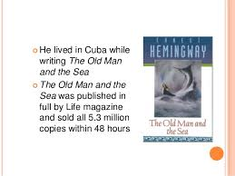 the old man and the sea critical review ppt 3 iuml130cent he lived in while writing the old man and the sea