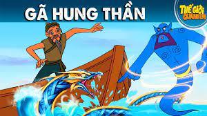 Câu chuyện bác đánh cá và gã hung thần   GÃ HUNG THẦN - NGƯỜI HOÀN HẢO -  NGƯỜI XẤU TÍNH - Thế giới quanh em - Phim hoạt hình - Truyện