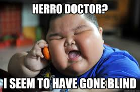 HERRO DOCTOR? I SEEM TO HAVE GONE BLIND - Obese Asian Baby - quickmeme via Relatably.com