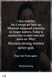 Get Back Up Quotes Simple I May Stumble But I Always Get Back Up Whatever Happened Yesterday