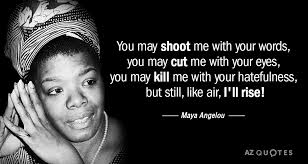 Maya Angelou Quote You May Shoot Me With Your Words You May Cut Awesome Maya Angelou Quotes