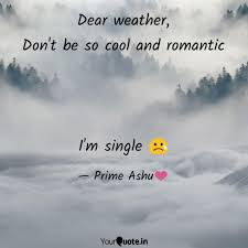 Dear Weather Dont Be So Quotes Writings By Prime Ashu