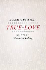 true love essays on poetry and valuing grossman true love addthis sharing buttons