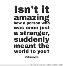 The Stranger Quotes Interesting Isn't It Amazing How A Person Who Was Once Just A Stranger Suddenly