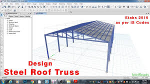 Steel Shed Design Software Free Design Steel Roof Truss In Etabs 2016 As Per Is Codes