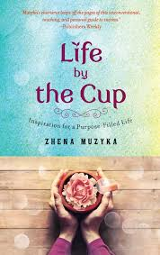 Life By Design Book Life By The Cup Book By Zhena Muzyka Official Publisher