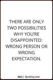 Disappointments Quotes There Are Only Two Possibilities Why Youre