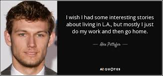 TOP 25 QUOTES BY ALEX PETTYFER | A-Z Quotes