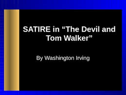 satire in the devil and tom walker by washington irving powerpoint