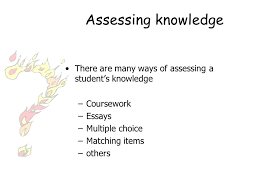 assessment david taylor liverpool assessing knowledge there are  2 assessing knowledge there are many ways of assessing a student s knowledge coursework essays multiple choice matching items others