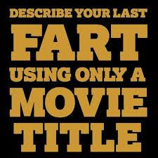 Describe Your Describe Your Last Fart As A Movie Title Album On Imgur