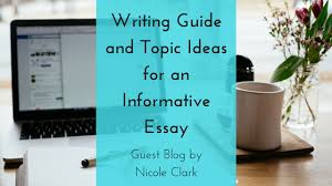 writing guide and topic ideas for an informative essay jlv  writing guide and topic ideas for an informative essay jlv college counseling