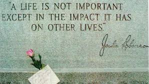 "Image result for ""A life is not important except in the impact it has on other lives,"""