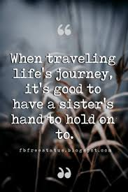 Inspirational Quotes About Life's Journey Inspirational Sister Quotes And Sayings With Images Sister 14 17054