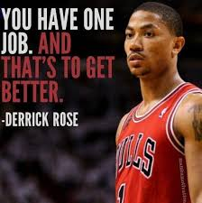 derrick rose wallpaper quotes. YOU HAVE ONE JOB AND TO GET BETTER DERRICK ROSE Betterbasketball Intended Derrick Rose Wallpaper Quotes