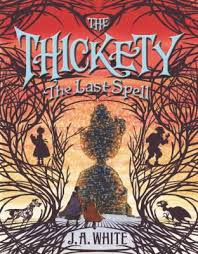 the spellbinding conclusion to the critically acclaimed thickety series in the thickety the last spell kara and her brother taff mu