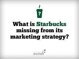 what is starbucks missing from its marketing strategy