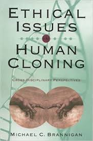 ethical issues in human cloning cross disciplinary perspectives  ethical issues in human cloning cross disciplinary perspectives michael c brannigan 9781889119113 com books