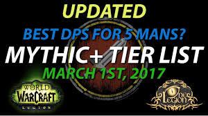 Mythic Tier List Ranking Dps In 5 Mans Legion Patch 7 1 5 March 1st 2017