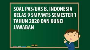 Soal soal ini bersumber dari soal latihan dari buku ips kelas 8 kemdikbud kurikulum 2013 edisi revisi tahun 2017 buku sumber : Soal Pas Uas Bahasa Indonesia Kelas 9 Smp Mts Semester 1 Tahun 2020 Andronezia