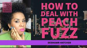 how the pro makeup artist deals with peach fuzz pro makeup artist series