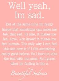 Beautiful And Sad Quotes Best of Beautiful Sadness It's Funny Cuz It's So Pretty But This Quote Is