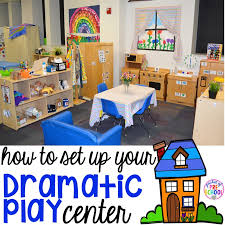 how to set up your dramatic play center in your preschool pre k